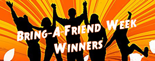 Bring-A-Friend Week Winners